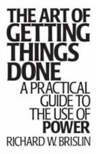 The Art of Getting Things Done : A Practical Guide to the Use of Power by...
