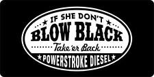 """ If She Don't Blow Black Take'er Back""  Powerstroke Diesel License Plate"