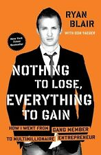 Nothing to Lose, Everything to Gain : How I Went from Gang Member to Multimil...