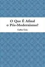 NEW O Que E Afinal O Pos-Modernismo? (Portuguese Edition) by Carlos Ceia