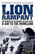 Lion Rampant. The Memoirs of an Infantry Officer from D-Day to the Rhineland by