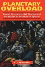 Planetary Overload : Global Environmental Change and the Health of the Human Spe