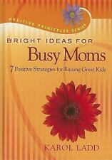 Bright Ideas for Busy Moms : 7 Positive Strategies for Raising Great Kids Ladd