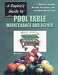 A Rookie's Guide to Pool Table Maintenance and Repair: A Manual to Assemble, Re-