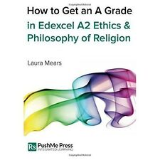 How to Get an A Grade in Edexcel A2 Ethics & Philosophy of Religion by Laura...