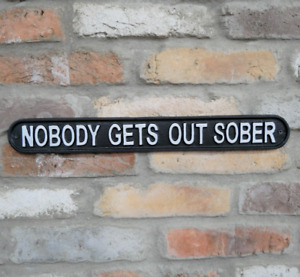 Nobody Gets Out Sober Black Cast Iron Sign Wall Decoration Garden Bar Plaque New