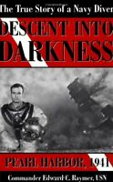 Descent into Darkness Pearl Harbor, 1941 (The True Story of a Navy Diver) Raymer