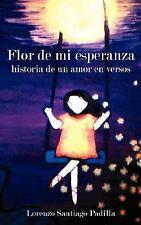 Flor de mi Esperanza : Historia de un amor en Versos by Lorenzo Santiago...