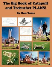 The Big Book of Catapult and Trebuchet Plans! by Ron L Toms 9780977649730