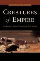 Creatures of Empire : How Domestic Animals Transformed Early America by Virginia