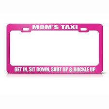 Mom'S Taxi Get In, Sit Down, Shut Up & Buckle Up Hot Pink License Plate Frame