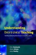 Understanding History Teaching : Teaching and Learning about the Past in...
