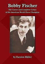 Bobby Fischer: The Career and Complete Games of the American World Chess Champio