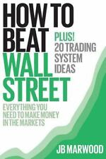How to Beat Wall Street: Everything You Need to Make Money in the Markets Plus!