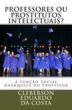 Professores Ou Prostitutos Intelectuais? : A Funcao Social Anarquica Do...