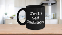 Self Isolation Mug Black Coffee Cup Funny Gift for Quarantine Social Distancing