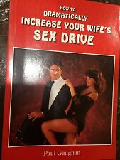 HOW TO DRAMATICALLY INCREASE YOUR WIFE'S SEX DRIVE Paul Gaughan
