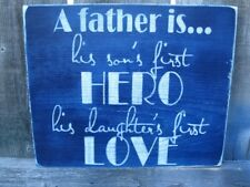 A FATHER IS A SON'S FIRST HERO A DAUGHTER'S FIRST LOVE  WOOD SIGN CUSTOM COLORS