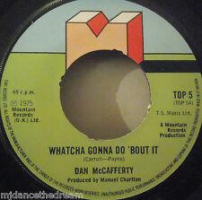 """DAN MCCAFFERTY - Whatcha Gonna Do Bout It - 7"""" Single"""