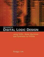 Advanced Digital Logic Design Using VHDL, State Machines, and Synthesis for FPGA