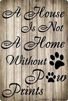 """A House Is not A Home Without Paw Prints 8"""" x 12"""" Aluminum Metal Sign"""