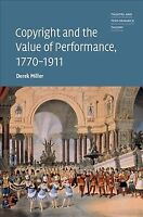 Copyright and the Value of Performance, 1770-1911, Hardcover by Miller, Derek...