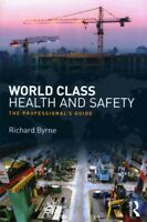 World Class Health and Safety : The Professional's Guide, Paperback by Byrne,...