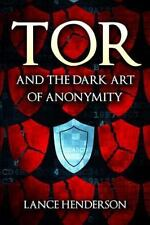 Tor and the Dark Art of Anonymity: How to Be Invisible from NSA Spying: By He...