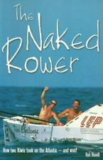 The Naked Rower: How Two Kiwis Took on the Atlantic - and Won! by Rob Hamill The