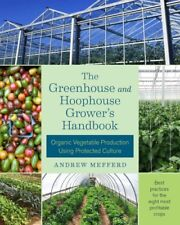 Greenhouse and Hoophouse Grower's Handbook : Organic Vegetable Production Usi...