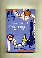 Francesco Forlani # PARIGI, SENZA PASSARE DAL VIA # Editori Laterza 2013 1A ED.