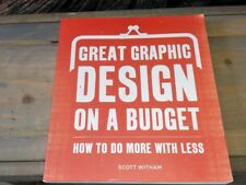 Great Graphic Design on a Budget: How to Do More with Less - S. Witham Like New