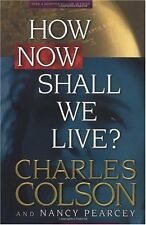 How Now Shall We Live? by Charles W. Colson, Nancy Pearcey