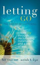 Letting Go : The DAO of Decluttering by Kate Evans Scott and Melinda K. Bryce...