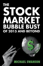 The Stock Market Bubble Bust of 2015 and Beyond by Michael Swanson (2015,...