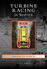 Turbine Racing in Seattle [Images of Sports] [WA] [Arcadia Publishing]