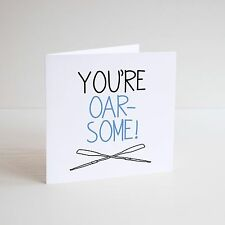 Funny Greetings Card / Cheeky / Humour / Banter / ROWER / ROWING / OAR / AWESOME