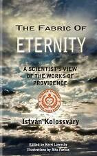 NEW The Fabric of Eternity. A Scientist's View of the Works of Providence