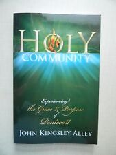 Holy Community: Experiencing the Grace and Purpose of Pentecost by John K. Alley