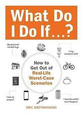 NEW What Do I Do If...?: How to Get Out of Real-Life Worst-Case Scenarios