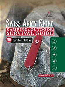 Swiss Army Knife Camping & Outdoor Survival Guide 101 Tips Tricks by Bryan Lynch