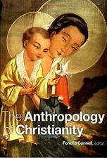 The Anthropology of Christianity 2006 pb, ed. by Cannell NO WRITING OR HIGHLIGHT