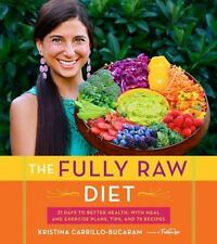 The Fully Raw Diet : 21 Days to Better Health, with Meal and Exercise Plans, Tips, and 75 Recipes by Kristina Carrillo-Bucaram (2016, Paperback)