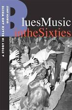Blues Music In The Sixties: A Story In Black And White: By Dr. Ulrich Adelt