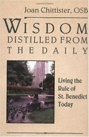 Wisdom Distilled from the Daily: Living the Rule of St. Benedict Today by Joan C