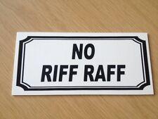 No Riff Raff Novelty Plastic Sign.   (NS-11)