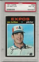 SET BREAK -1971 TOPPS # 699 JIM BRITTON, PSA 8 NM-MT, HIGH #, EXPOS, L@@K !
