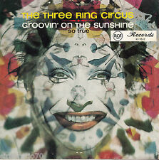THE THREE RING CIRCUS Groovin' On The Sunshine / So True 45