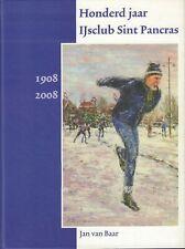 HONDERD JAAR IJSCLUB SINT PANCRAS 1908-2008 - Jan van Baar