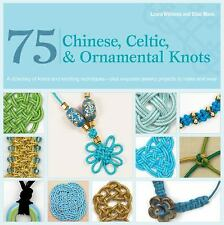 75 Chinese, Celtic & Ornamental Knots: A Directory of Knots and Knotting Techniq
